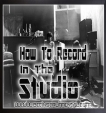 How To Record Instruments & Vocals In The Studio