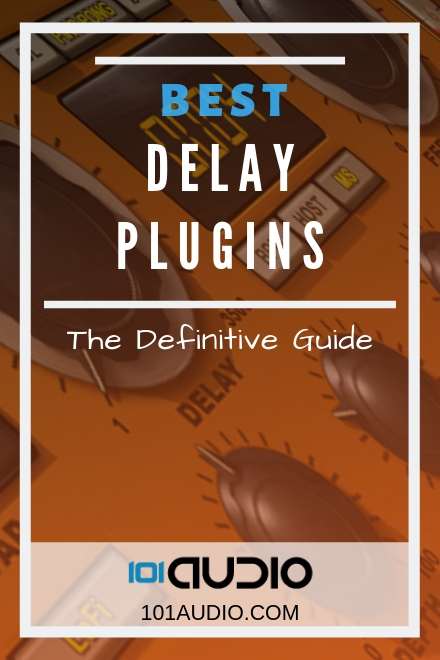 Delay VST Plugins: The Ultimate Guide [2019 UPDATE]