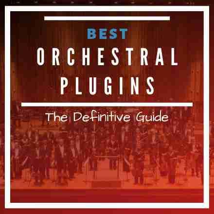 Best Orchestral VST Plugins