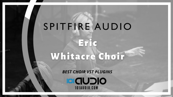 Spitfire Audio - Eric Whitacre Choir Plugin