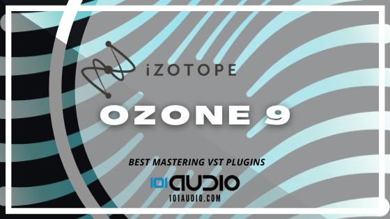 Izotope - Ozone 9 Mastering VST Plugin